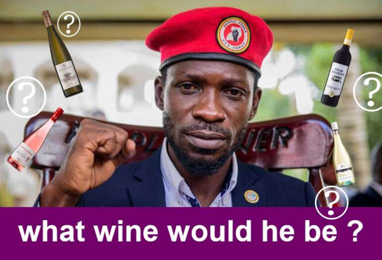 Bobi wine |if he was a wine, what wine would he be?